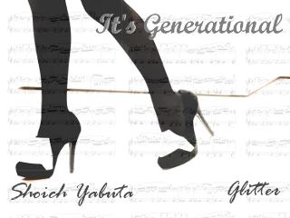 It's Generational[薮田翔一 Glitter]
